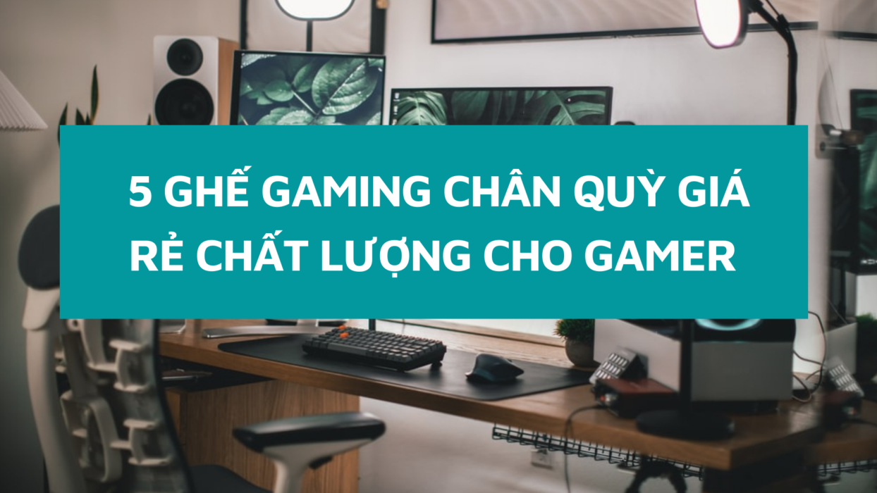 5-ghe-gaming-chan-quy-chat-luong