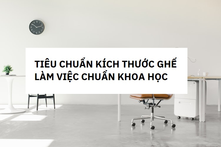 kich-thuoc-ghe-lam-viec-chuan-khoa-hoc