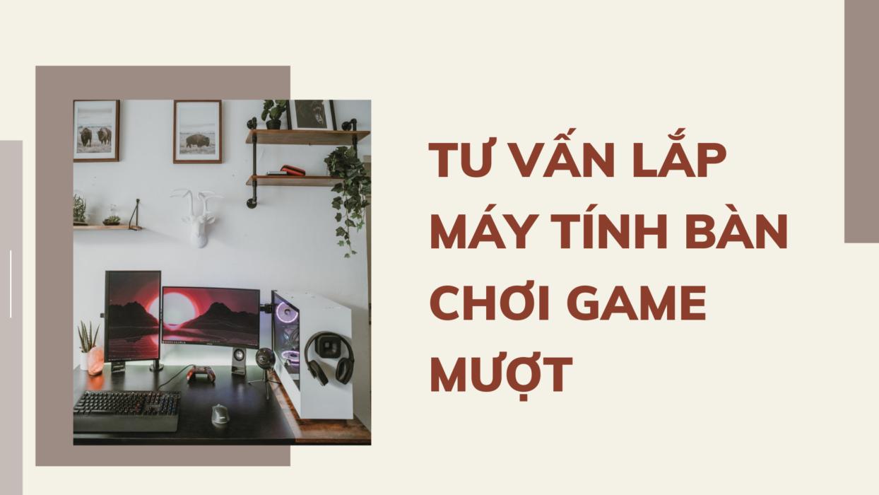 tu-van-lap-may-tinh-ban-choi-game-muot